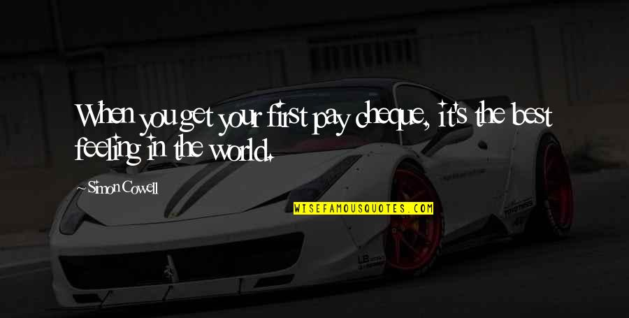 Feeling The Best Quotes By Simon Cowell: When you get your first pay cheque, it's