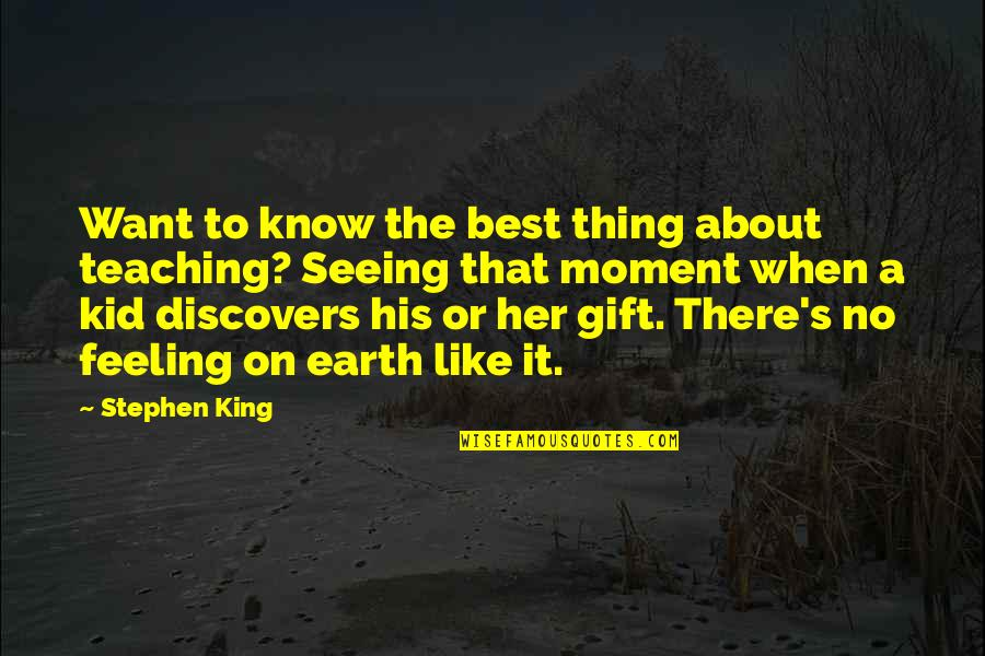 Feeling The Best Quotes By Stephen King: Want to know the best thing about teaching?