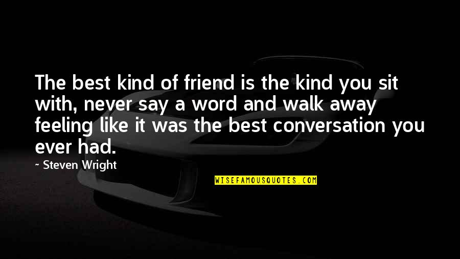 Feeling The Best Quotes By Steven Wright: The best kind of friend is the kind