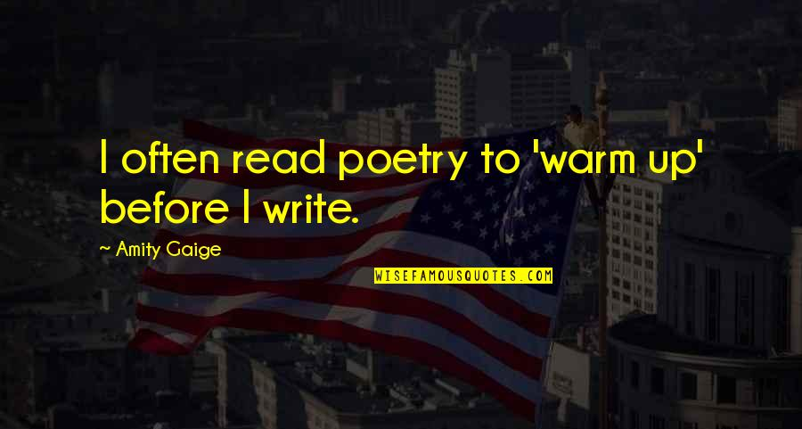 Feeling The Pain Of Others Quotes By Amity Gaige: I often read poetry to 'warm up' before