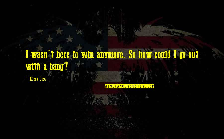 Feeling The Pain Of Others Quotes By Kiera Cass: I wasn't here to win anymore. So how