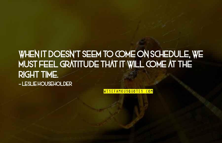 Feeling The Pain Of Others Quotes By Leslie Householder: When it doesn't seem to come on schedule,