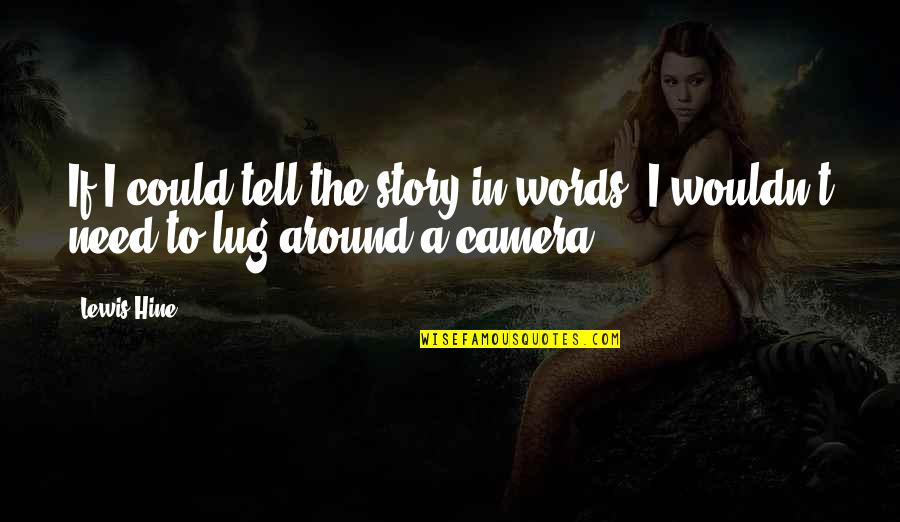 Feeling The Pain Of Others Quotes By Lewis Hine: If I could tell the story in words,