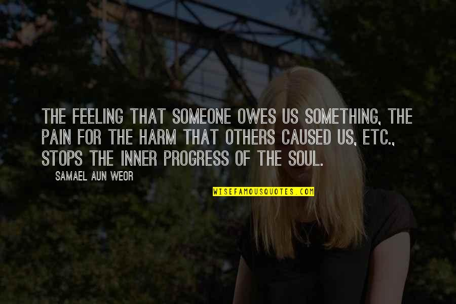 Feeling The Pain Of Others Quotes By Samael Aun Weor: The feeling that someone owes us something, the