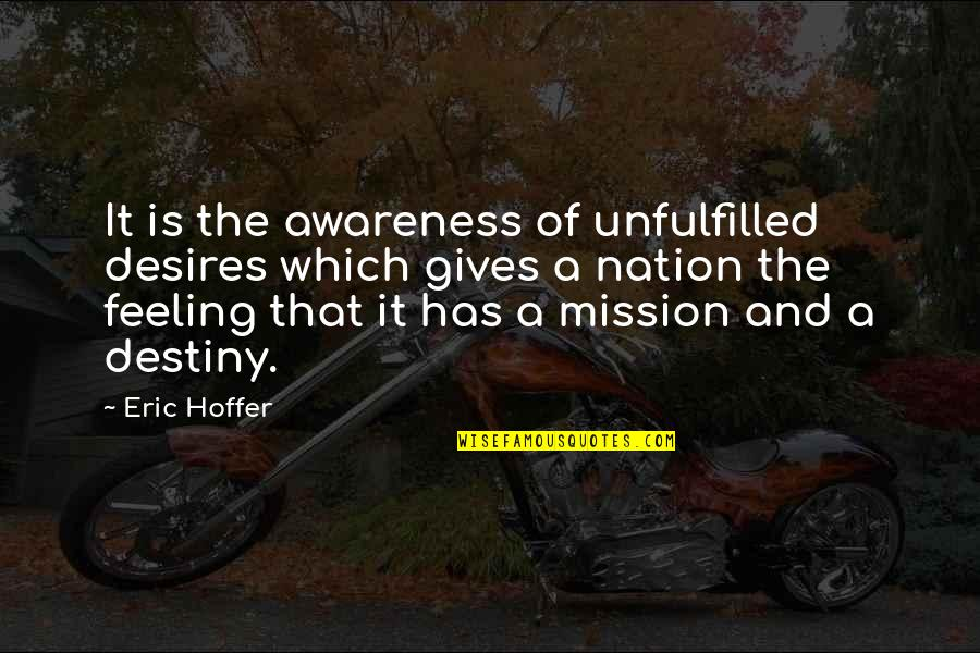 Feeling Unfulfilled Quotes By Eric Hoffer: It is the awareness of unfulfilled desires which