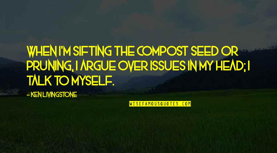 Feeling Unfulfilled Quotes By Ken Livingstone: When I'm sifting the compost seed or pruning,