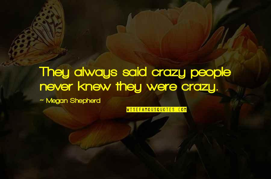 Feeling Unfulfilled Quotes By Megan Shepherd: They always said crazy people never knew they