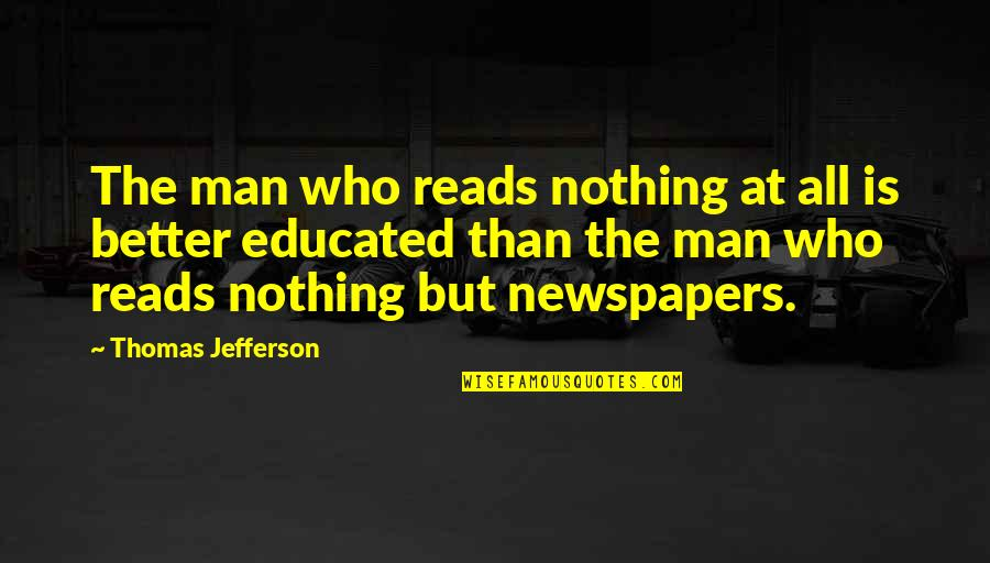 Feeling Unfulfilled Quotes By Thomas Jefferson: The man who reads nothing at all is