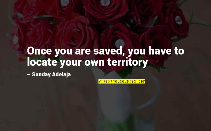 Feeling Worthless To Someone Quotes By Sunday Adelaja: Once you are saved, you have to locate