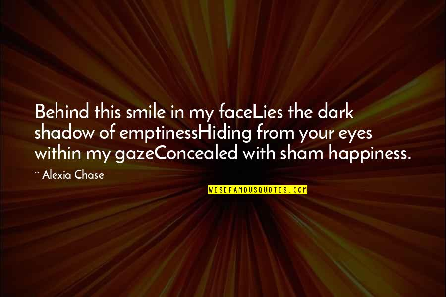 Feelings Emotions Pain Quotes By Alexia Chase: Behind this smile in my faceLies the dark