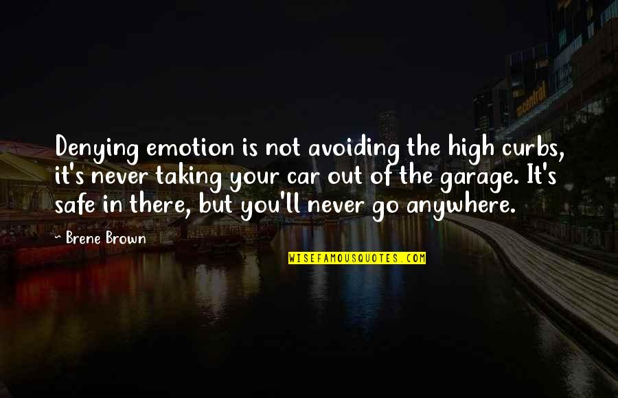 Feelings Emotions Pain Quotes By Brene Brown: Denying emotion is not avoiding the high curbs,