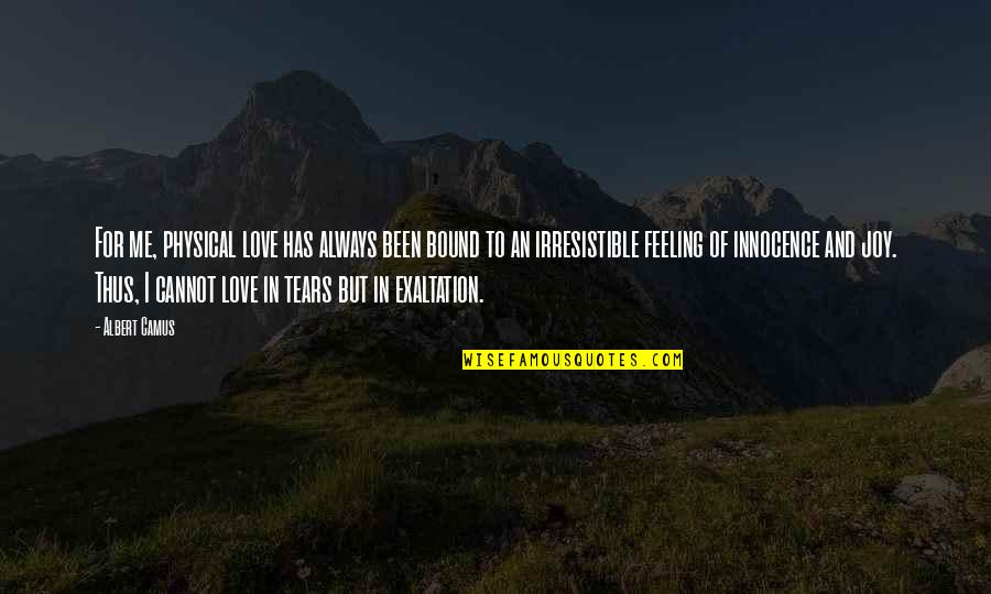 Feelings Of Joy Quotes By Albert Camus: For me, physical love has always been bound