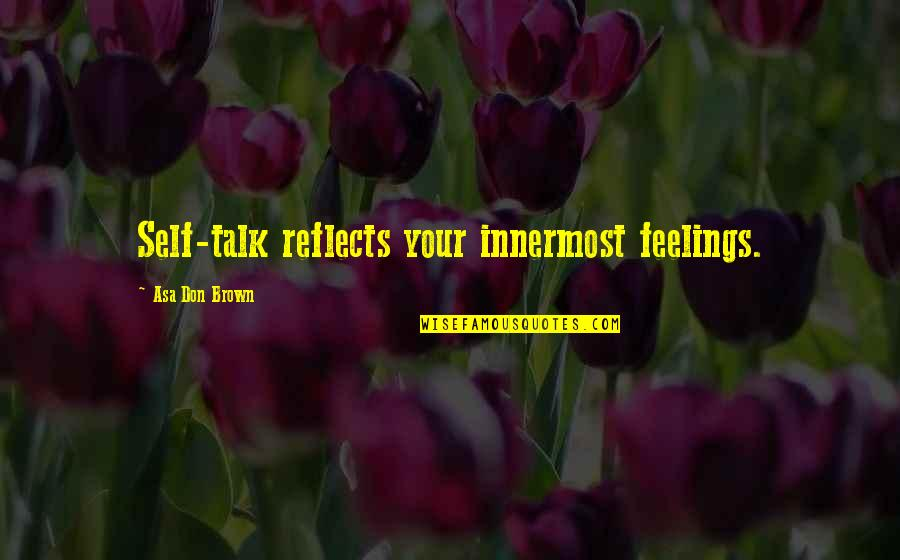 Feelings Of Joy Quotes By Asa Don Brown: Self-talk reflects your innermost feelings.
