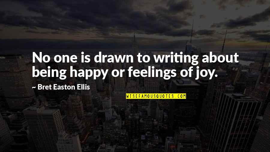 Feelings Of Joy Quotes By Bret Easton Ellis: No one is drawn to writing about being