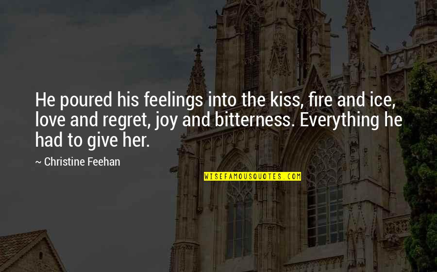 Feelings Of Joy Quotes By Christine Feehan: He poured his feelings into the kiss, fire