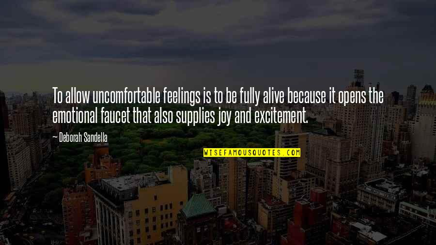 Feelings Of Joy Quotes By Deborah Sandella: To allow uncomfortable feelings is to be fully