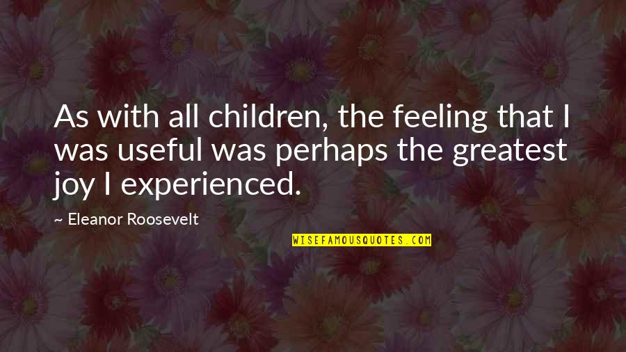 Feelings Of Joy Quotes By Eleanor Roosevelt: As with all children, the feeling that I