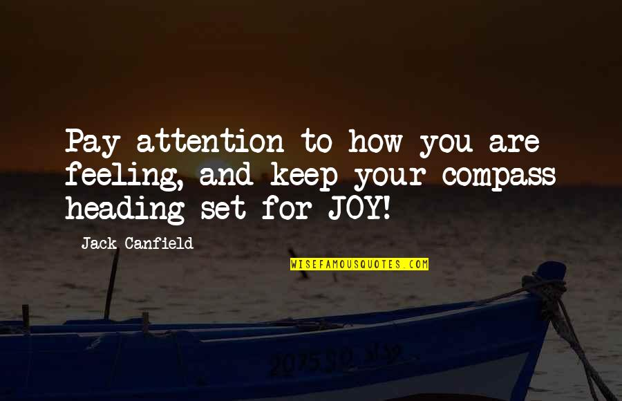 Feelings Of Joy Quotes By Jack Canfield: Pay attention to how you are feeling, and