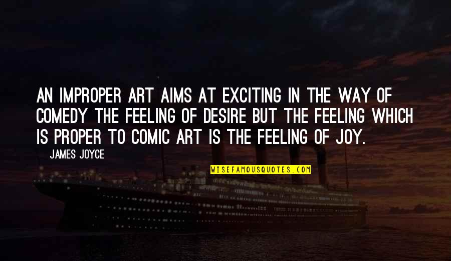 Feelings Of Joy Quotes By James Joyce: An improper art aims at exciting in the