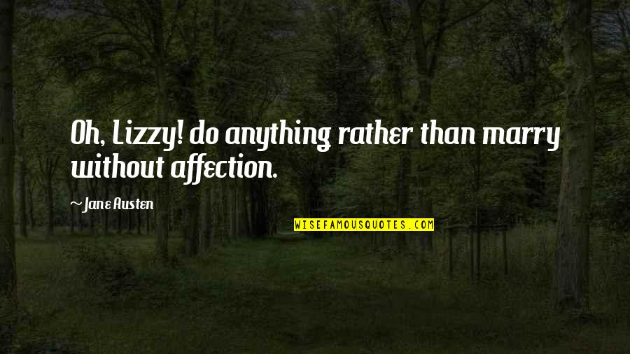 Feelings Of Joy Quotes By Jane Austen: Oh, Lizzy! do anything rather than marry without