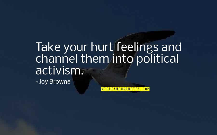 Feelings Of Joy Quotes By Joy Browne: Take your hurt feelings and channel them into