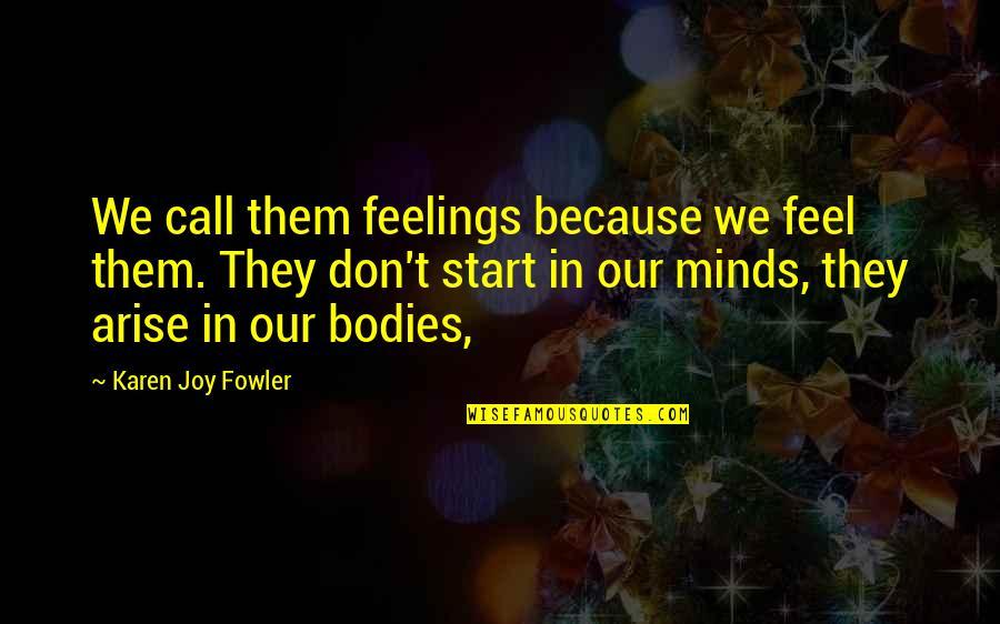 Feelings Of Joy Quotes By Karen Joy Fowler: We call them feelings because we feel them.