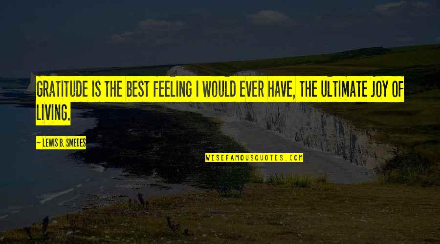 Feelings Of Joy Quotes By Lewis B. Smedes: Gratitude is the best feeling I would ever