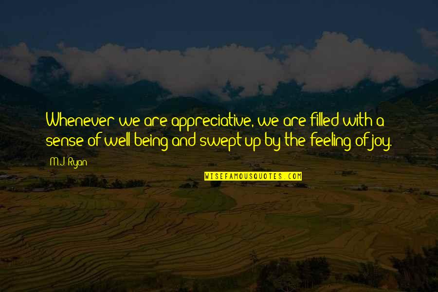 Feelings Of Joy Quotes By M.J. Ryan: Whenever we are appreciative, we are filled with