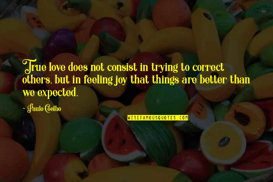 Feelings Of Joy Quotes By Paulo Coelho: True love does not consist in trying to