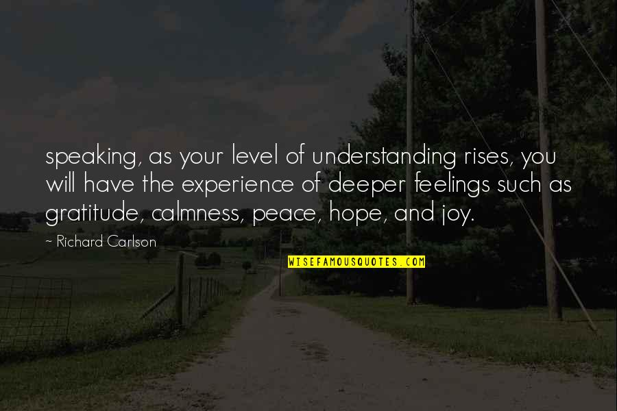 Feelings Of Joy Quotes By Richard Carlson: speaking, as your level of understanding rises, you