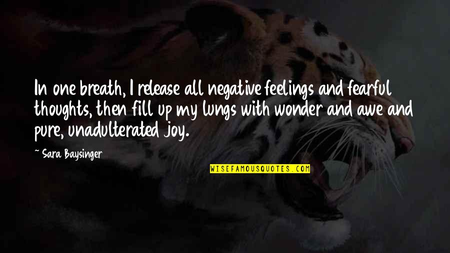 Feelings Of Joy Quotes By Sara Baysinger: In one breath, I release all negative feelings