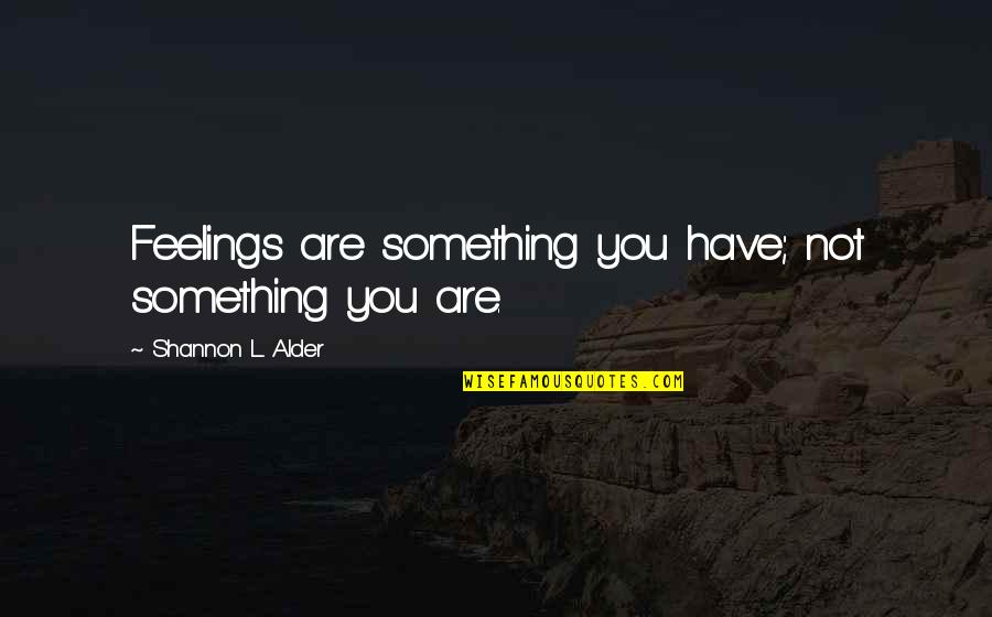 Feelings Of Joy Quotes By Shannon L. Alder: Feelings are something you have; not something you