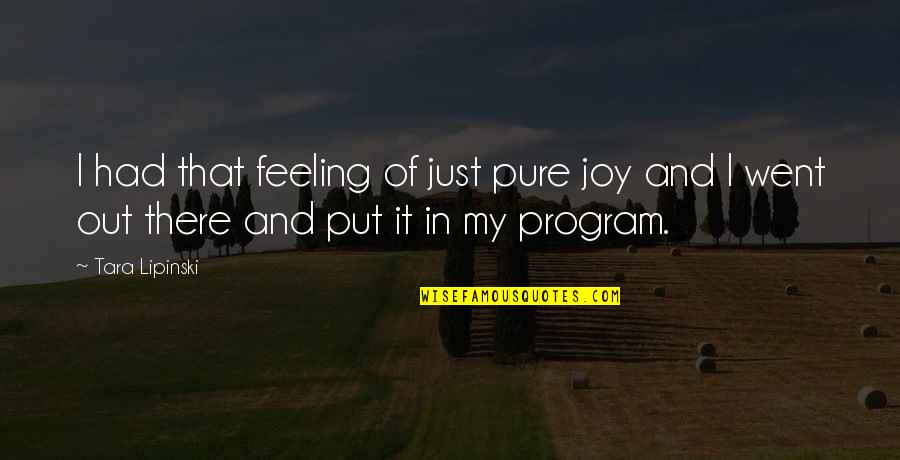 Feelings Of Joy Quotes By Tara Lipinski: I had that feeling of just pure joy
