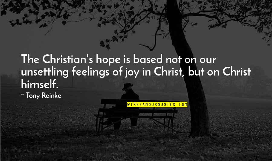 Feelings Of Joy Quotes By Tony Reinke: The Christian's hope is based not on our