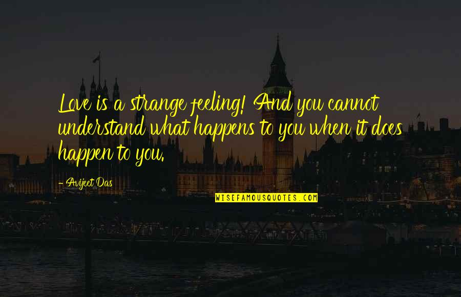 Feelings Sayings And Quotes By Avijeet Das: Love is a strange feeling! And you cannot