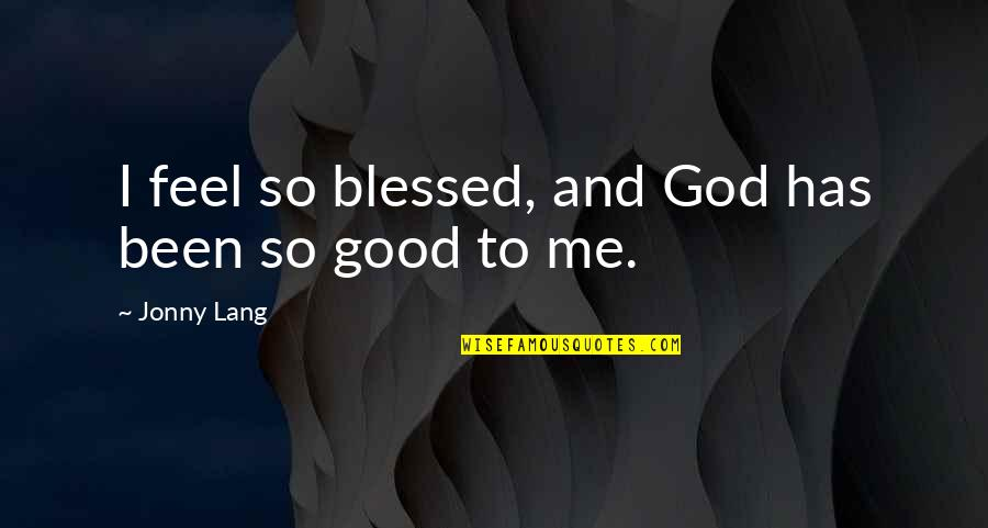 Feels So Blessed Quotes By Jonny Lang: I feel so blessed, and God has been