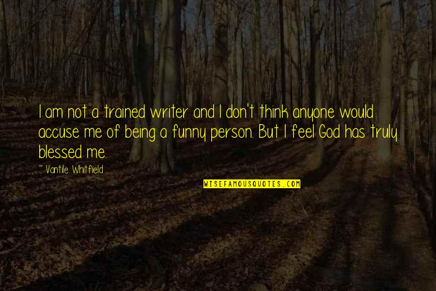 Feels So Blessed Quotes By Vantile Whitfield: I am not a trained writer and I