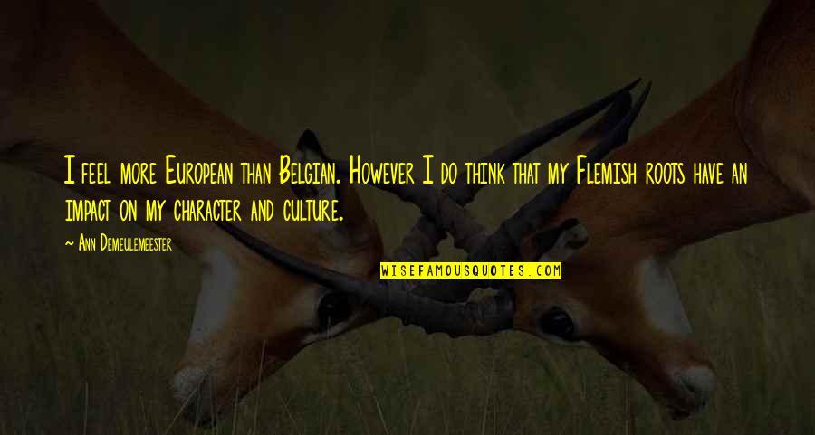 Feel'st Quotes By Ann Demeulemeester: I feel more European than Belgian. However I