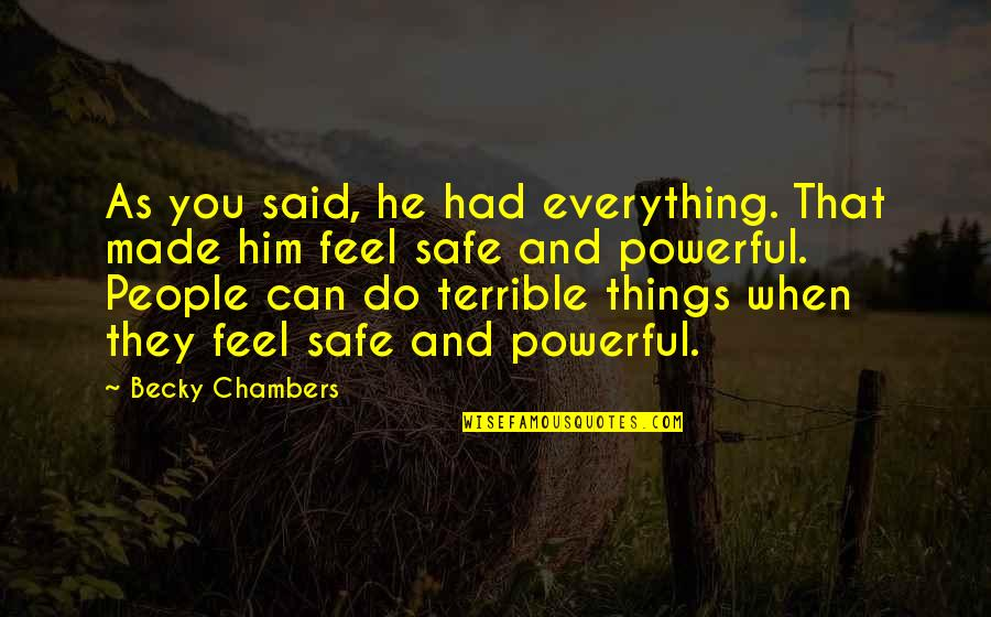 Feel'st Quotes By Becky Chambers: As you said, he had everything. That made