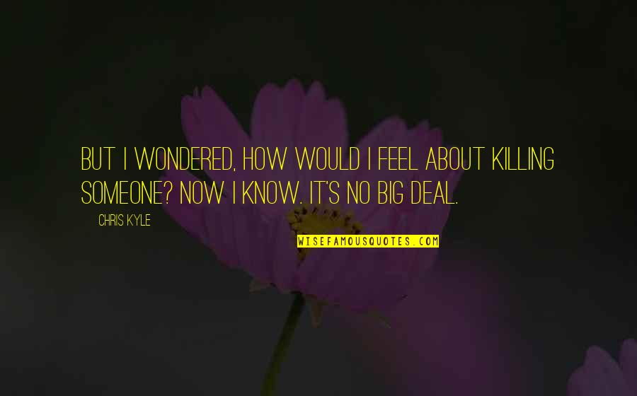 Feel'st Quotes By Chris Kyle: But I wondered, how would I feel about