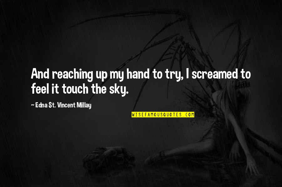 Feel'st Quotes By Edna St. Vincent Millay: And reaching up my hand to try, I
