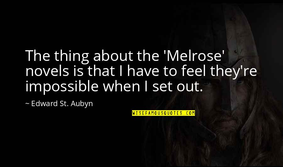 Feel'st Quotes By Edward St. Aubyn: The thing about the 'Melrose' novels is that
