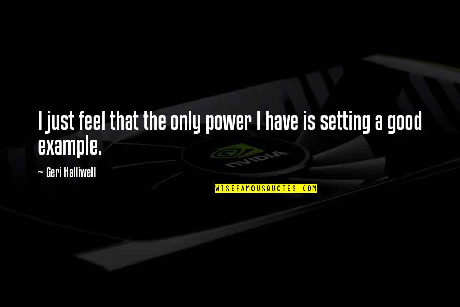 Feel'st Quotes By Geri Halliwell: I just feel that the only power I