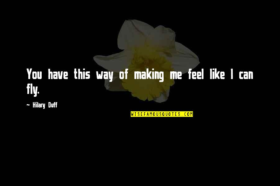 Feel'st Quotes By Hilary Duff: You have this way of making me feel