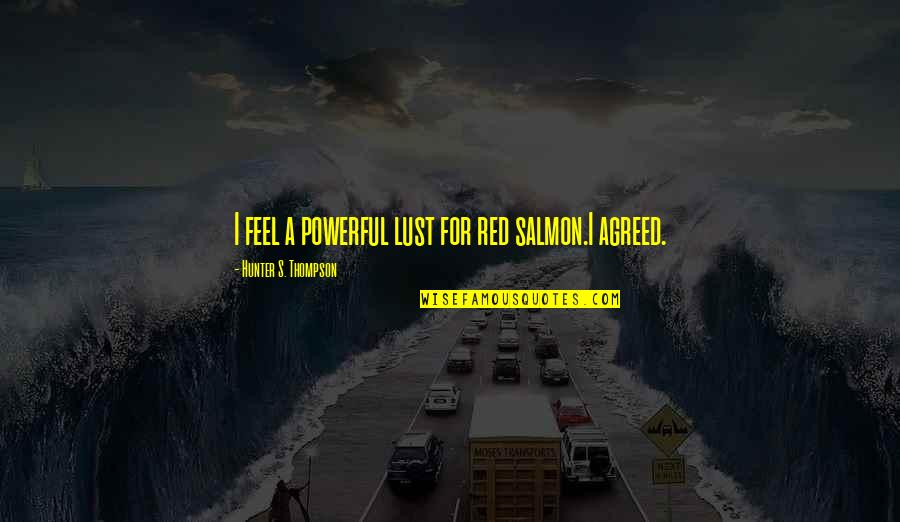 Feel'st Quotes By Hunter S. Thompson: I feel a powerful lust for red salmon.I