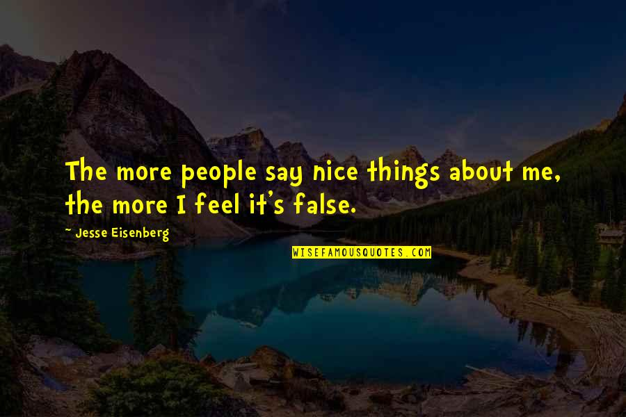 Feel'st Quotes By Jesse Eisenberg: The more people say nice things about me,
