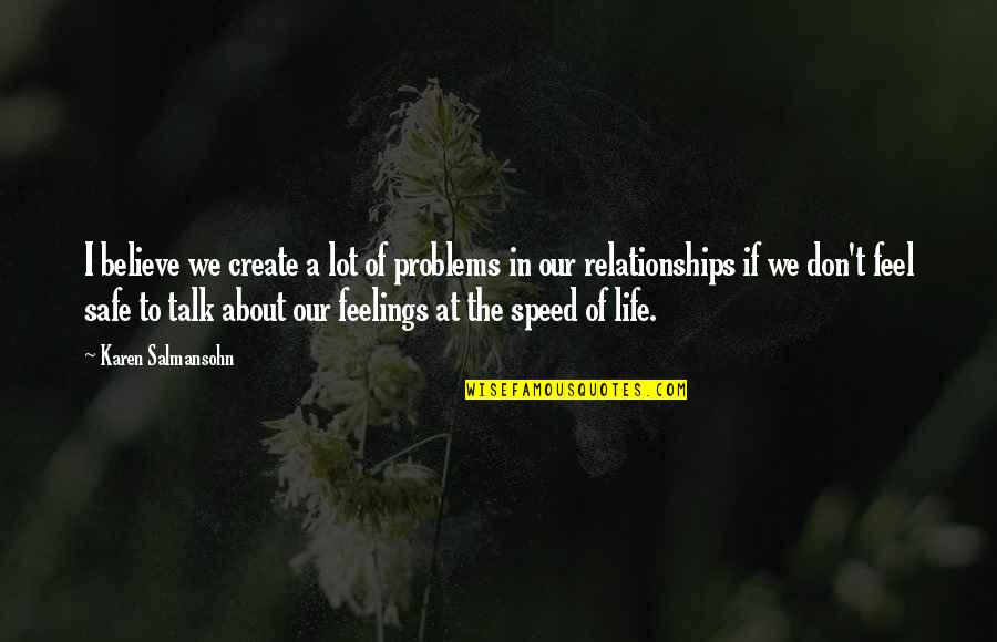 Feel'st Quotes By Karen Salmansohn: I believe we create a lot of problems