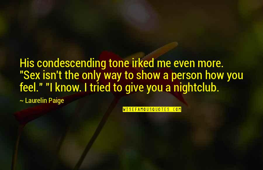 """Feel'st Quotes By Laurelin Paige: His condescending tone irked me even more. """"Sex"""