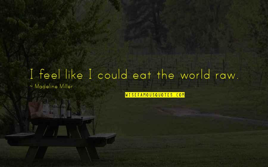 Feel'st Quotes By Madeline Miller: I feel like I could eat the world