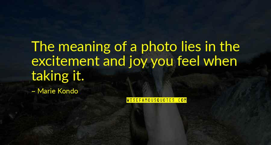 Feel'st Quotes By Marie Kondo: The meaning of a photo lies in the